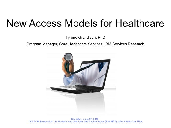 New Access Models for Healthcare Tyrone Grandison, PhD Program Manager, Core Healthcare Services, IBM Services Research Ke...