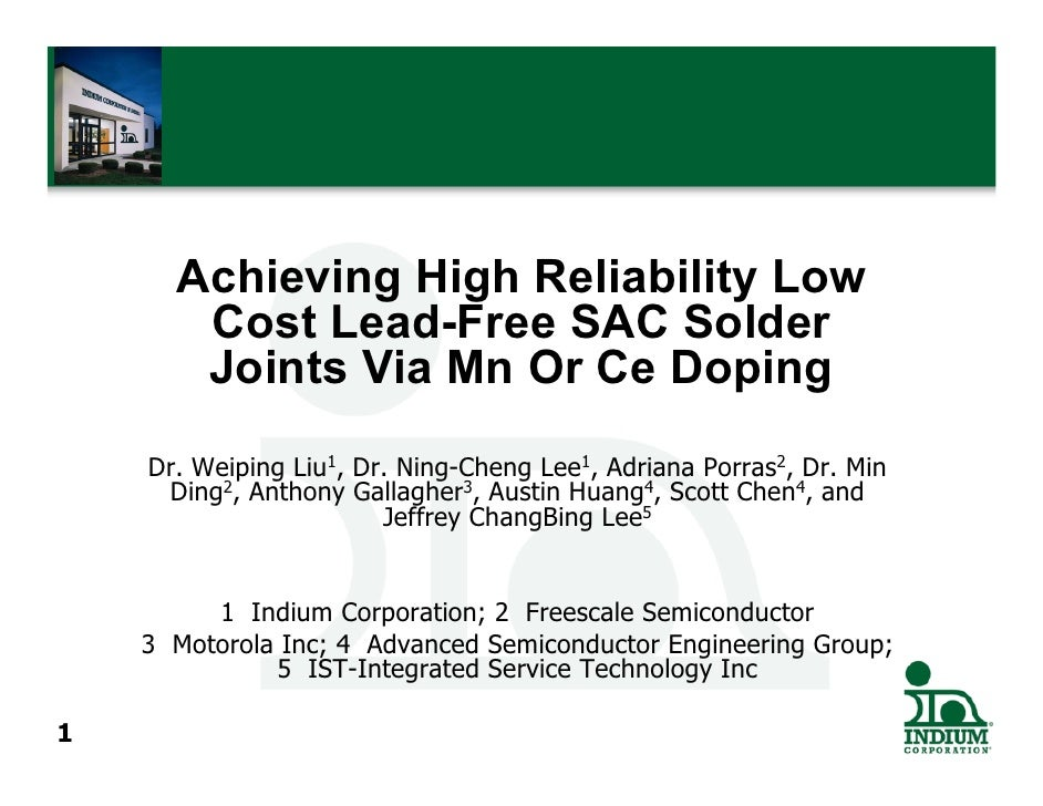 Achieving High Reliability Low       Cost Lead-Free SAC Solder       Joints Via Mn Or Ce Doping    Dr. Weiping Liu1, Dr. N...