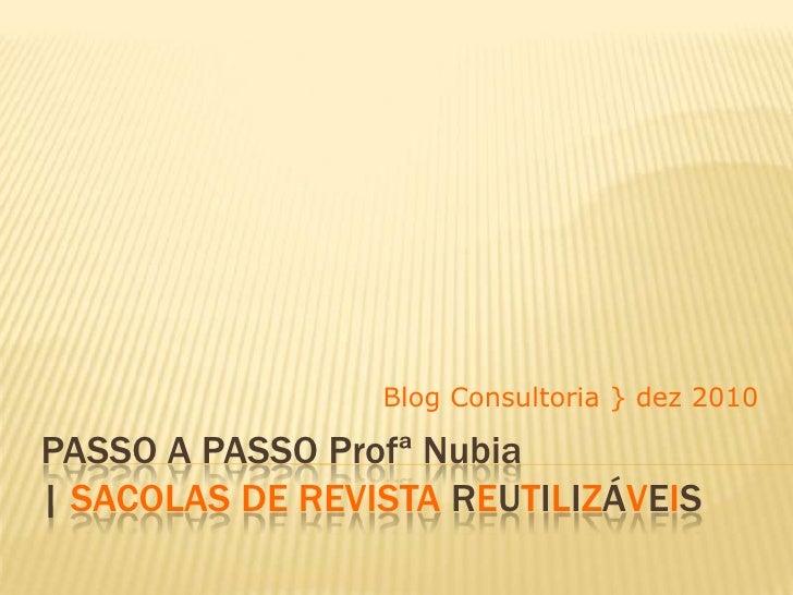 Passo a passo Profª Nubia  sacolas de revista reutilizáveis<br />Blog Consultoria } dez 2010<br />