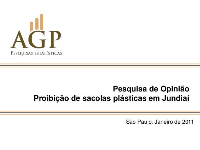 Pesquisa de OpiniãoProibição de sacolas plásticas em Jundiaí                        São Paulo, Janeiro de 2011