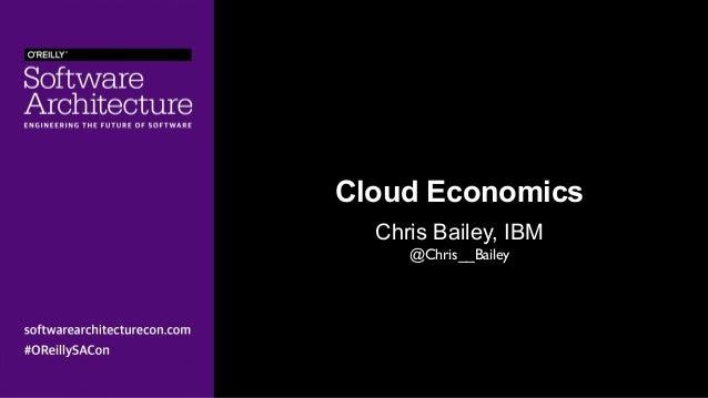 Cloud Economics Chris Bailey, IBM @Chris__Bailey
