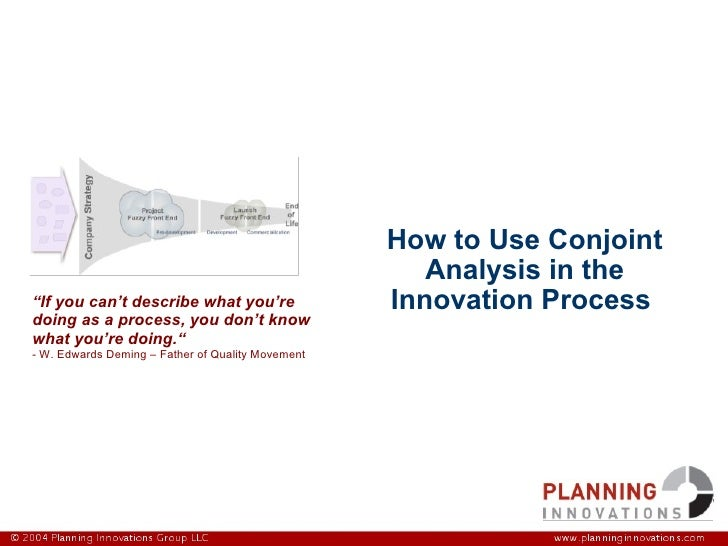 "How to Use Conjoint Analysis in the Innovation Process  "" If you can't describe what you're doing as a process, you don't ..."