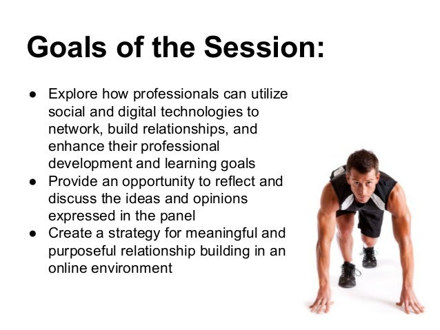Goals of the Session: ● Explore how professionals can utilize social and digital technologies to network, build relationsh...