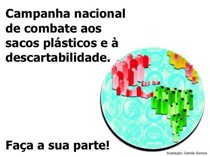 Campanha nacional de combate aos sacos plásticos e à descartabilidade. Faça a sua parte! Ilustração: Camila Gomes