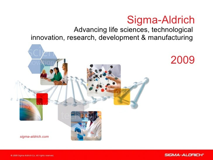 Sigma-Aldrich Advancing life sciences, technological  innovation, research, development & manufacturing   2009 sigma-aldri...