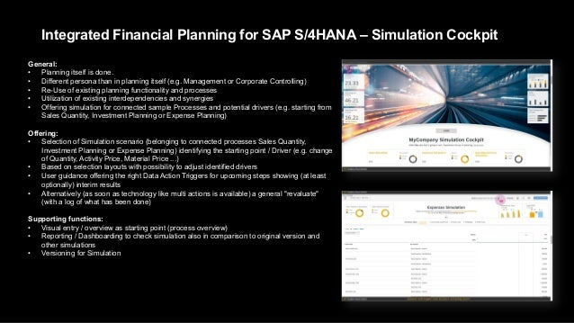 Integrated Financial Planning for SAP S/4HANA – Simulation Cockpit General: • Planning itself is done. • Different persona...