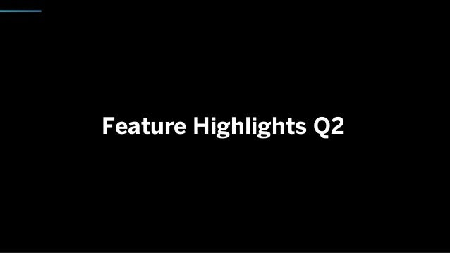 Feature Highlights Q2
