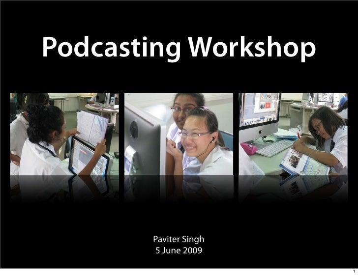 Podcasting Workshop            Paviter Singh        5 June 2009                         1