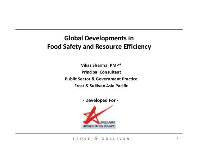 Vikas Sharma, PMP® Principal Consultant Public Sector & Government Practice Global Developments in Food Safety and Resourc...