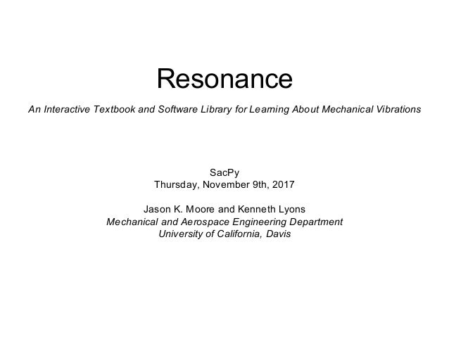 Resonance An Interactive Textbook and Software Library for Learning About Mechanical Vibrations SacPy Thursday, November 9...