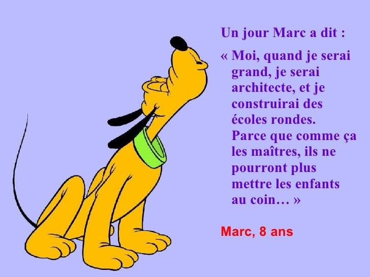 Un jour Marc a dit :   « Moi, quand je serai  grand, je serai  architecte, et je  construirai des  écoles  rondes.     Pa...