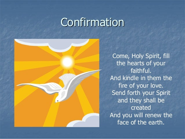 Confirmation          Come, Holy Spirit, fill           the hearts of your                  faithful.         And kindle i...