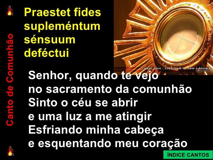<ul><li>Senhor, quando te vejo  </li></ul><ul><li>no sacramento da comunhão </li></ul><ul><li>Sinto o céu se abrir  </li><...