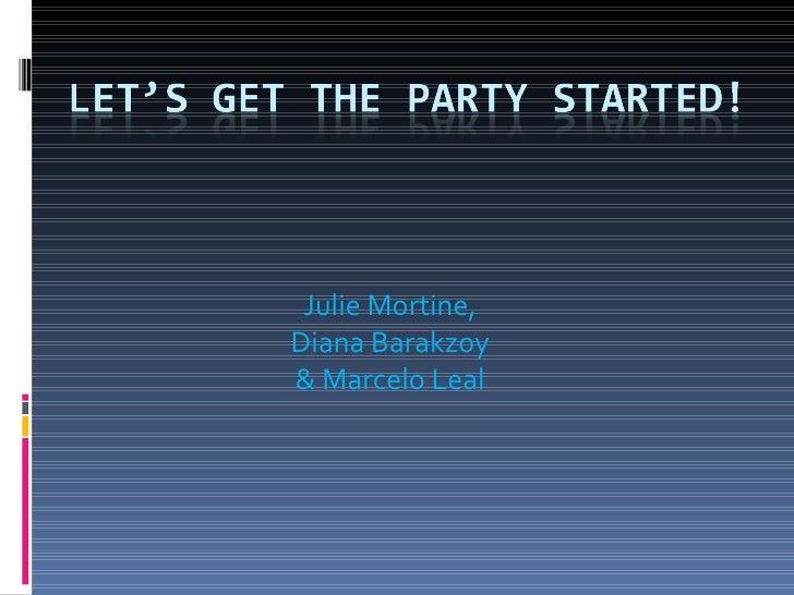 Julie Mortine, Diana Barakzoy & Marcelo Leal