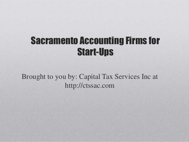Sacramento Accounting Firms for             Start-UpsBrought to you by: Capital Tax Services Inc at              http://ct...