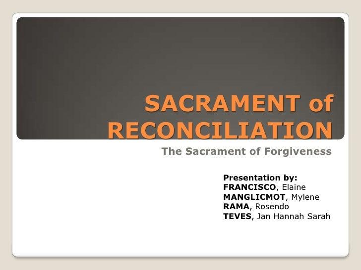 SACRAMENT ofRECONCILIATION   The Sacrament of Forgiveness             Presentation by:             FRANCISCO, Elaine      ...