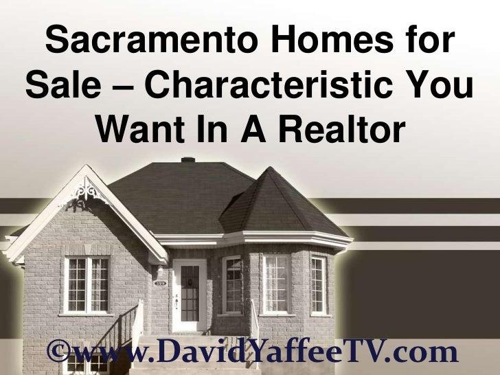 Sacramento Homes for Sale – Characteristic You Want In A Realtor<br />©www.DavidYaffeeTV.com<br />