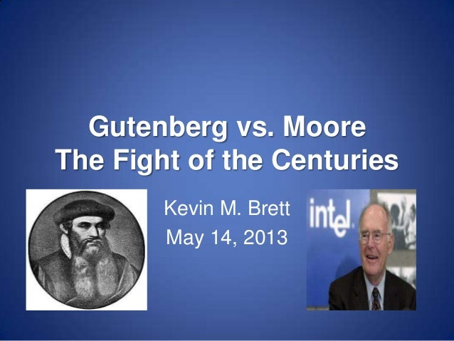Gutenberg vs. Moore The Fight of the Centuries Kevin M. Brett May 14, 2013