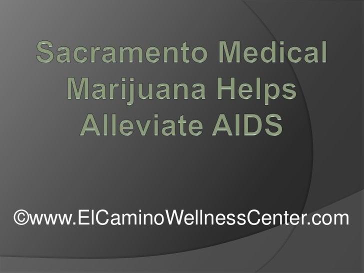 Sacramento Medical Marijuana Helps Alleviate AIDS<br />©www.ElCaminoWellnessCenter.com<br />