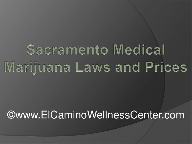 Sacramento Medical Marijuana Laws and Prices<br />©www.ElCaminoWellnessCenter.com<br />