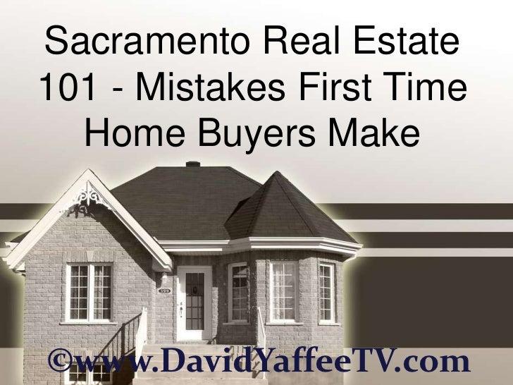 Sacramento Real Estate101 - Mistakes First Time  Home Buyers Make©www.DavidYaffeeTV.com