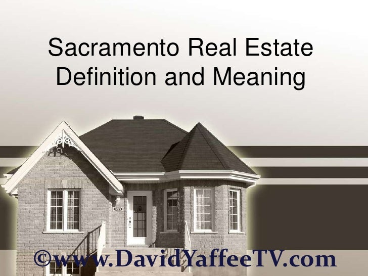 Sacramento Real Estate Definition and Meaning©www.DavidYaffeeTV.com