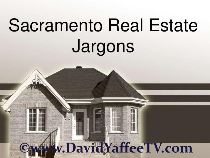 Sacramento Real Estate      Jargons ©www.DavidYaffeeTV.com