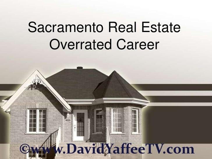 Sacramento Real Estate    Overrated Career©www.DavidYaffeeTV.com