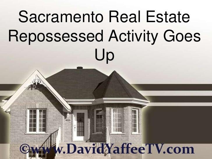 Sacramento Real EstateRepossessed Activity Goes          Up ©www.DavidYaffeeTV.com