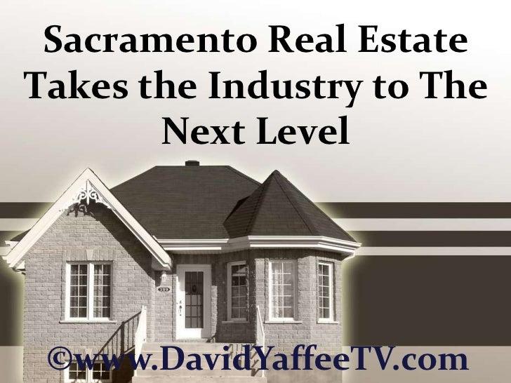 Sacramento Real Estate Takes the Industry to The Next Level<br />©www.DavidYaffeeTV.com<br />