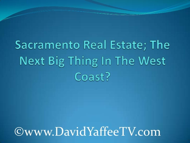 Sacramento Real Estate; The Next Big Thing In The West Coast?<br />©www.DavidYaffeeTV.com<br />
