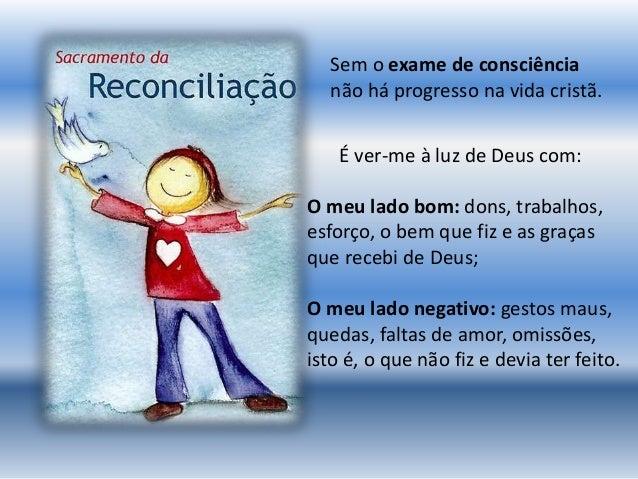 Sem o exame de consciência não há progresso na vida cristã. É ver-me à luz de Deus com: O meu lado bom: dons, trabalhos, e...