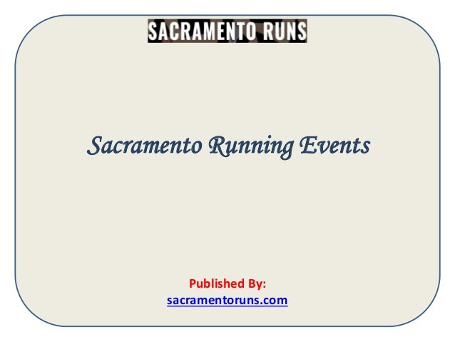 Sacramento Running Events Published By: sacramentoruns.com