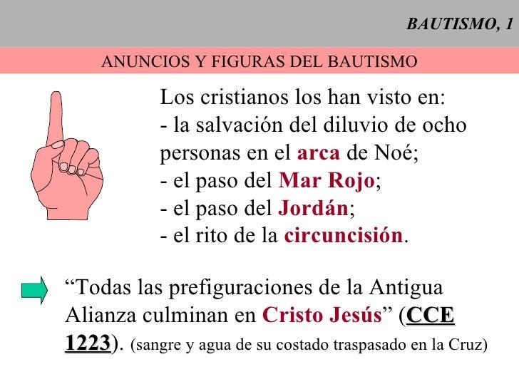 BAUTISMO, 1 ANUNCIOS Y FIGURAS DEL BAUTISMO Los cristianos los han visto en: - la salvación del diluvio de ocho personas e...