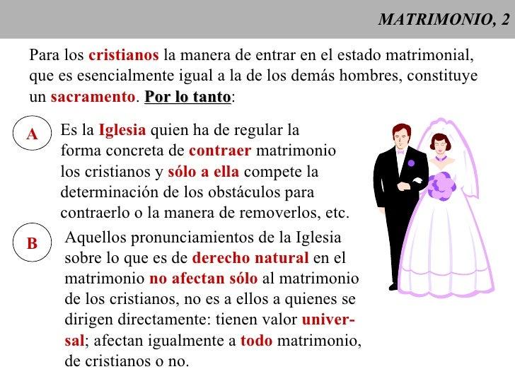 MATRIMONIO, 2 Para los  cristianos  la manera de entrar en el estado matrimonial, que es esencialmente igual a la de los d...