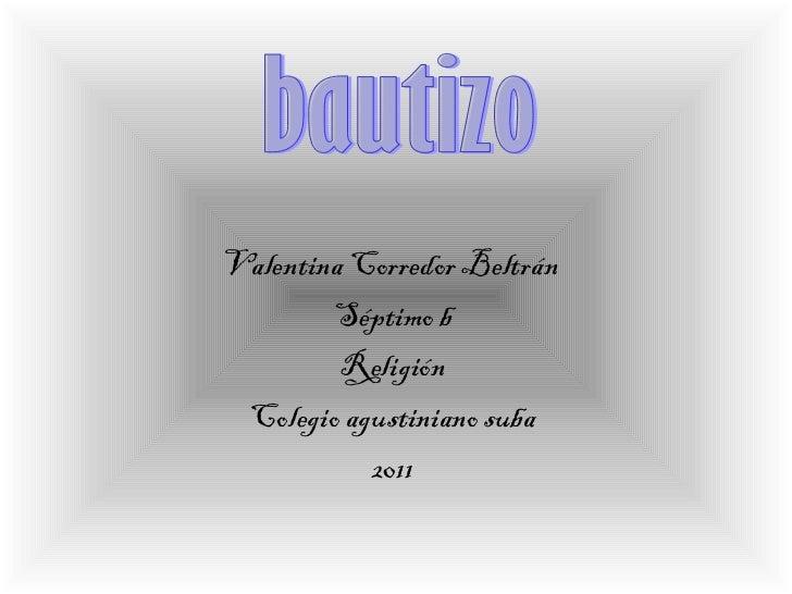 Valentina Corredor Beltrán  Séptimo b Religión Colegio agustiniano suba 2011 bautizo
