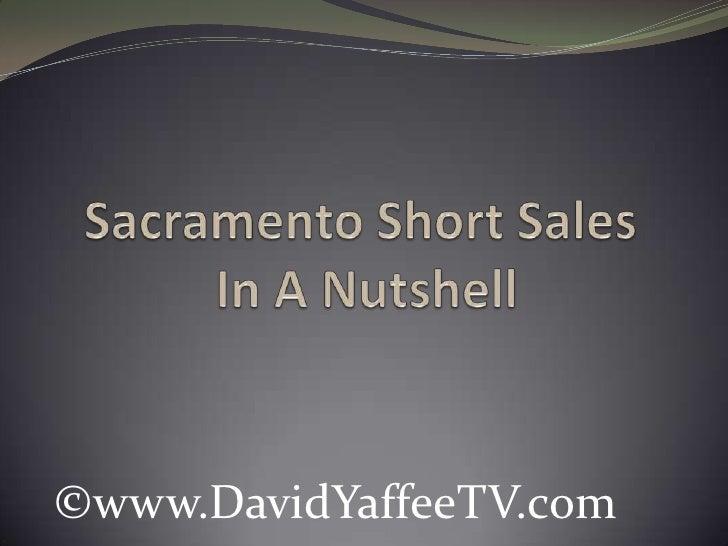 Sacramento Short SalesIn A Nutshell<br />©www.DavidYaffeeTV.com<br />