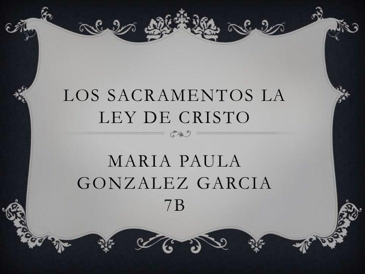LOS SACRAMENTOS LA   LEY DE CRISTO   MARIA PAULA GONZALEZ GARCIA       7B