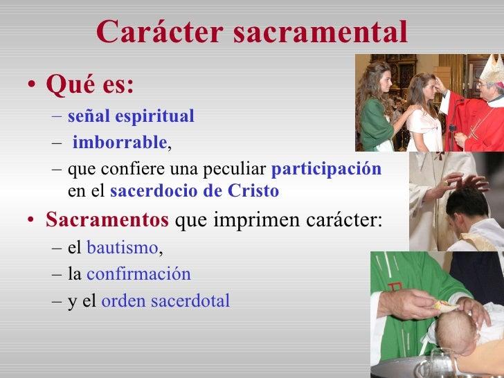 Carácter sacramental <ul><li>Qué es:  </li></ul><ul><ul><li>señal espiritual   </li></ul></ul><ul><ul><li>imborrable ,  </...