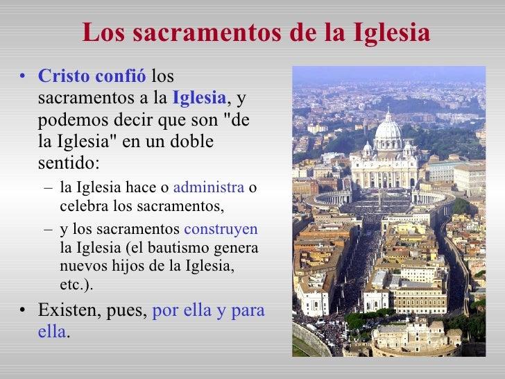 Los sacramentos de la Iglesia <ul><li>Cristo confió  los sacramentos a la  Iglesia , y podemos decir que son &quot;de la I...