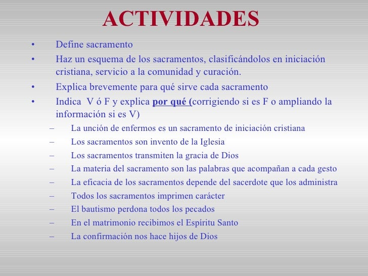 ACTIVIDADES <ul><li>Define sacramento </li></ul><ul><li>Haz un esquema de los sacramentos, clasificándolos en iniciación c...