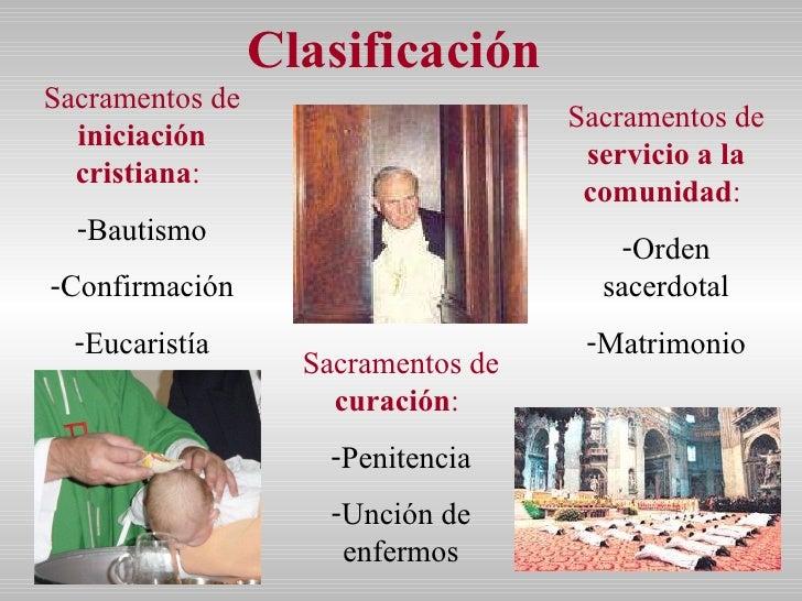 Clasificación  <ul><li>Sacramentos de  iniciación cristiana :   </li></ul><ul><li>Bautismo </li></ul><ul><li>Confirmación ...