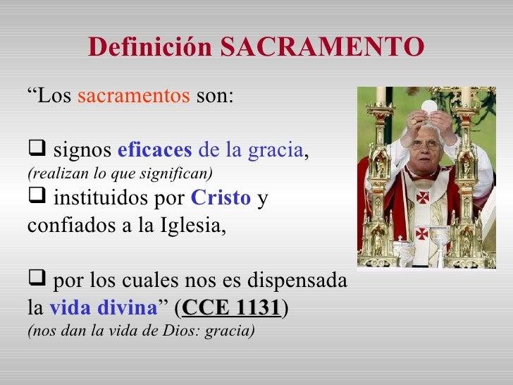 "Definición SACRAMENTO <ul><li>"" Los  sacramentos  son: </li></ul><ul><li>signos  eficaces  de la gracia , </li></ul><ul><l..."