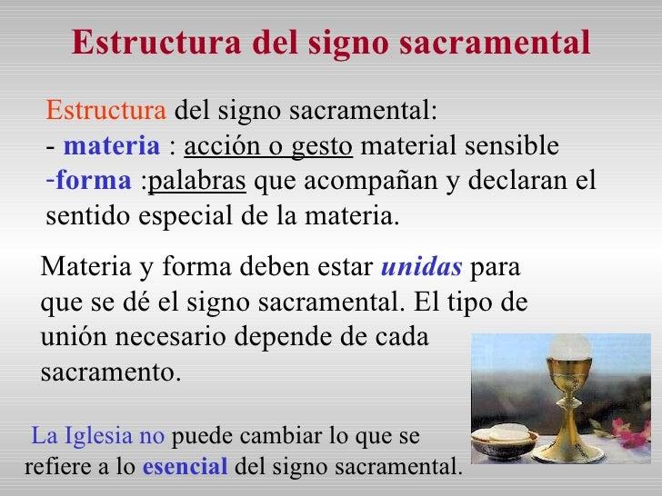 Estructura del signo sacramental <ul><li>Estructura  del signo sacramental: </li></ul><ul><li>-   materia  :  acción o ges...
