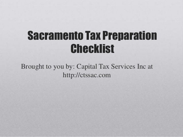 Sacramento Tax Preparation         ChecklistBrought to you by: Capital Tax Services Inc at              http://ctssac.com