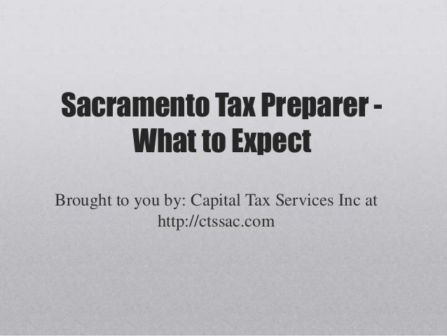 Sacramento Tax Preparer - What to Expect Brought to you by: Capital Tax Services Inc at http://ctssac.com