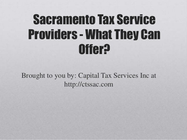 Sacramento Tax Service  Providers - What They Can            Offer?Brought to you by: Capital Tax Services Inc at         ...