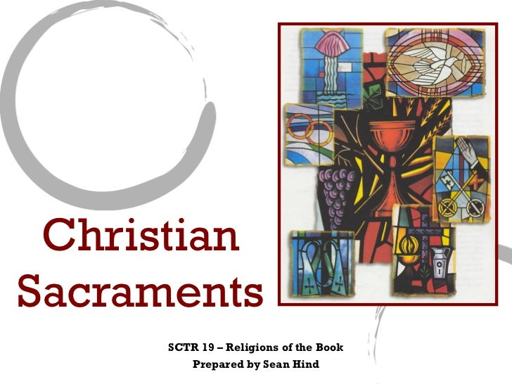 ChristianSacraments      SCTR 19 – Religions of the Book         Prepared by Sean Hind