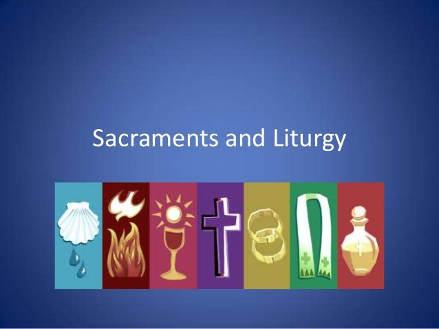 Sacraments and Liturgy