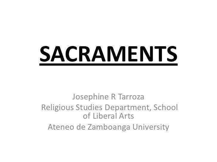 SACRAMENTS         Josephine R TarrozaReligious Studies Department, School            of Liberal Arts Ateneo de Zamboanga ...
